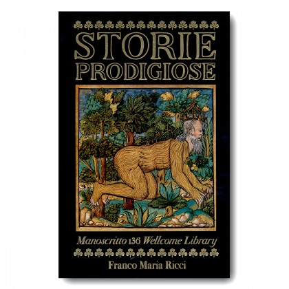 Storie prodigiose. Ms. 136 Wellcome (a cura di Stephen Bamforth)